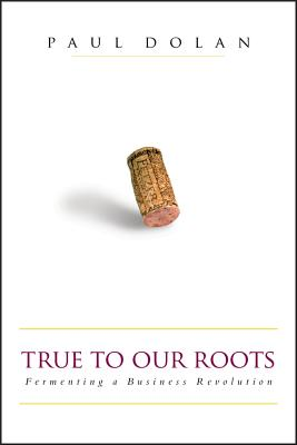 True to Our Roots: Fermenting a Business Revolution - Dolan, Paul