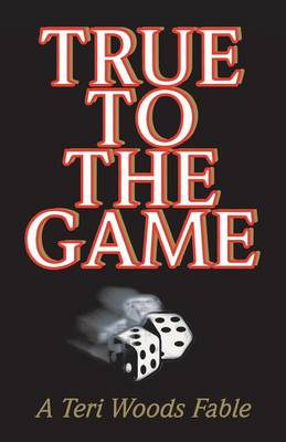 True to the Game: A Teri Woods Fable - Woods, Teri