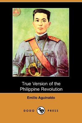 True Version of the Philippine Revolution - Aguinaldo, Emilio
