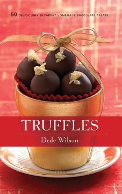Truffles: 50 Deliciously Decadent Homemade Chocolate Treats - Wilson, Dede