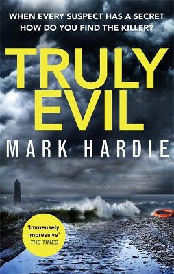 Truly Evil: When every suspect has a secret, how do you find the killer? - Hardie, Mark
