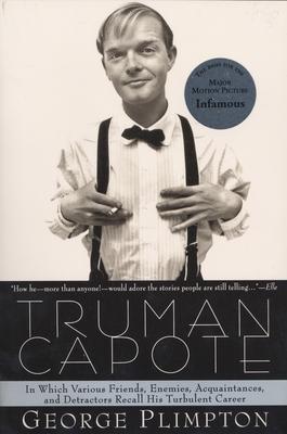 Truman Capote: In Which Various Friends, Enemies, Acquaintences and Detractors Recall His Turbulent Career - Plimpton, George