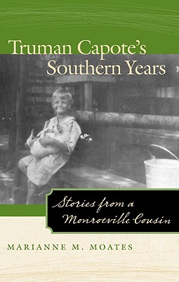 Truman Capote's Southern Years: Stories from a Monroeville Cousin - Moates, Marianne M