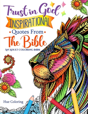 Trust in God: Inspirational Quotes From The Bible: An Adult Coloring Book - Coloring, Hue, and Huffman, Elizabeth