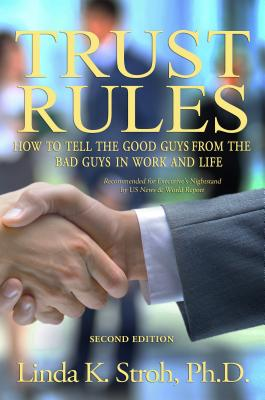 Trust Rules: How to Tell the Good Guys from the Bad Guys in Work and Life - Stroh, Linda