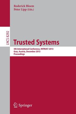 Trusted Systems: 5th International Conference, Intrust 2013, Graz, Austria, December 4-5, 2013, Proceedings - Bloem, Roderick (Editor), and Lipp, Peter (Editor)