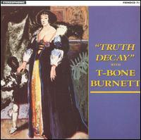 Truth Decay - T-Bone Burnett