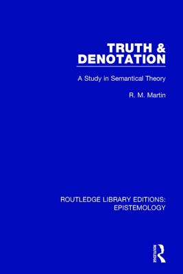 Truth & Denotation: A Study in Semantical Theory - Martin, R. M.