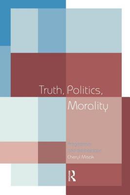 Truth, Politics, Morality: Pragmatism and Deliberation - Misak, Cheryl, Professor