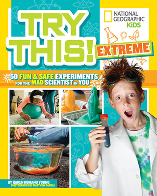Try This Extreme: 50 Fun & Safe Experiments for the Mad Scientist in You - Young, Karen Romano