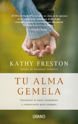 Tu Alma Gemela: Encontrar el Amor Verdadero y Conservarlo Para Siempre - Freston, Kathy