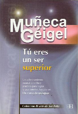 Tu Eres Un Ser Superior - Geigel, Muneca