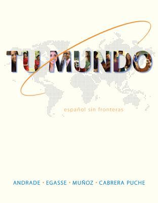 Tu Mundo: Espanol Sin Fronteras - Andrade, Magdalena, and Egasse, Jeanne, and Munoz, Elias Miguel