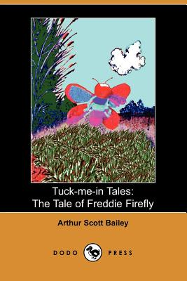 Tuck-me-in Tales: The Tale of Freddie Firefly - Bailey, Arthur Scott