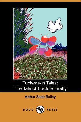 Tuck-me-in Tales: The Tale of Freddie Firefly - Bailey, Arthur Scott