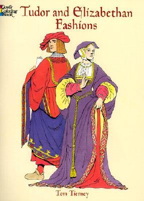 Tudor and Elizabethan Fashions - Tierney, Tom