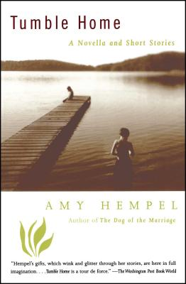 Tumble Home: A Novella and Short Stories - Hempel, Amy, and Amy, Hempel
