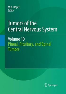 Tumors of the Central Nervous System, Volume 10: Pineal, Pituitary, and Spinal Tumors - Hayat, M A (Editor)