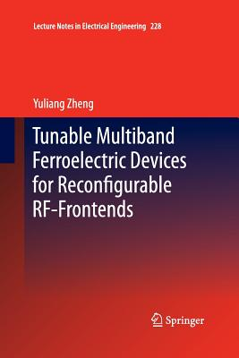 Tunable Multiband Ferroelectric Devices for Reconfigurable Rf-Frontends - Zheng, Yuliang