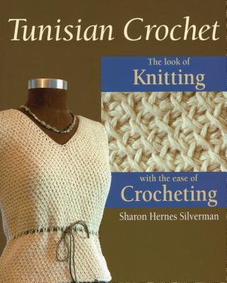 Tunisian Crochet - Silverman, Sharon Hernes, and Wycheck, Alan