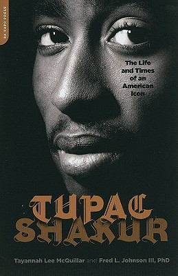 Tupac Shakur: The Life and Times of an American Icon - McQuillar, Tayannah Lee, and Johnson, Fred L