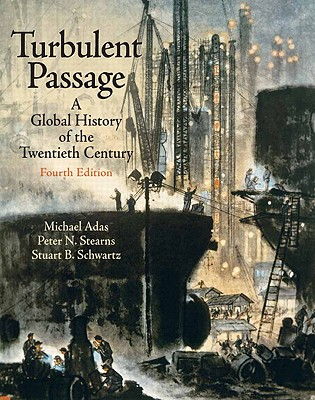 Turbulent Passage: A Global History of the Twentieth Century - Adas, Michael B, and Stearns, Peter N