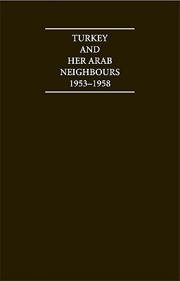 Turkey and Her Arab Neighbours 1953 1958: A Study in the Origins and Failure of the Baghdad Pact - Sanjian, A