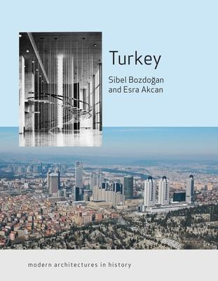 Turkey: Modern Architectures in History - Akcan, Esra, and Bozdogan, Sibel