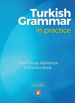 Turkish Grammar in Practice - A self-study reference & practice book - Buz, Yusuf
