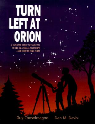 Turn Left at Orion: A Hundred Night Sky Objects to See in a Small Telescope - And How to Find Them - Consolmagno, Guy, Brother, and Davis, Dan M, and Guy, Consolmagno