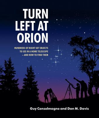 Turn Left at Orion: Hundreds of Night Sky Objects to See in a Home Telescope - and How to Find Them - Consolmagno, Guy, and Davis, Dan M.