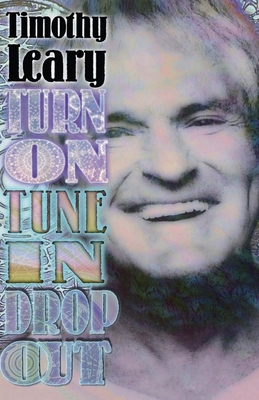 Turn on Tune in Drop Out - Leary, Timothy