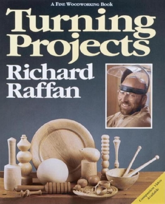 Turning Projects: With Richard Raffan - Raffan, Richard