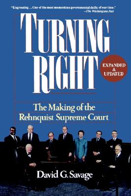 Turning Right: The Making of the Rehnquist Supreme Court - Savage, David G