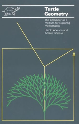 Turtle Geometry: The Computer as a Medium for Exploring Mathematics - Abelson, Harold, and Abelson, Andrea Disessa, and diSessa, Andrea A