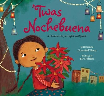 'Twas Nochebuena - Greenfield Thong, Roseanne, and Palacios, Sara (Illustrator)
