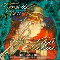 Twas the Brass Before Christmas - Alan Hood (trumpet); Denver Brass; F. Joseph Docksey (trumpet); Kathy Brantigan (tuba); Young Voices of Colorado;...