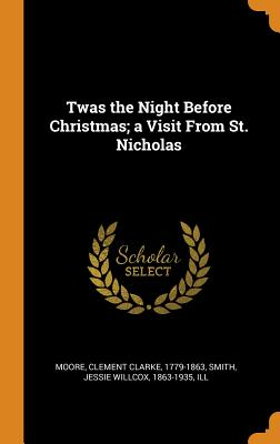 Twas the Night Before Christmas; A Visit from St. Nicholas - Moore, Clement Clarke, and Smith, Jessie Willcox