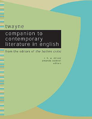 Twayne Companion to Contemporary Literature in English: From the Editors of the Hollins Critic - Gale Group, and Dillard, R H W, and Cockrell, Amanda