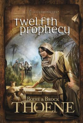 Twelfth Prophecy - Thoene, Bodie, Ph.D., and Thoene, Brock, Ph.D.