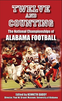 Twelve and Counting: The National Championships of Alabama Football - Gaddy, Kenneth (Introduction by), and Groom, Winston, Mr. (Contributions by), and Doyle, Andrew (Contributions by)