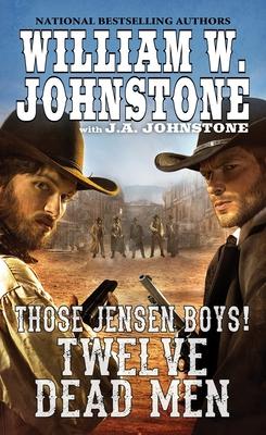 Twelve Dead Men - Johnstone, William W, and Johnstone, J A
