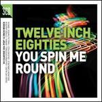 Twelve Inch Eighties: You Spin Me Round