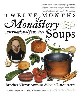 Twelve Months of Monastery Soups: A Cookbook - D'Avila-Latourrette, Victor
