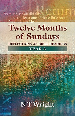 Twelve Months of Sundays Year a - Reflections on Bible Readings - Wright, Tom