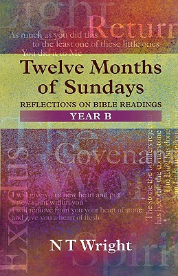 Twelve Months of Sundays Year B - Reflections on Bible Readings - Wright, Tom