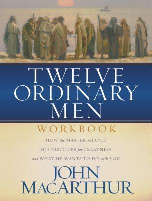 Twelve Ordinary Men Workbook - MacArthur, John F