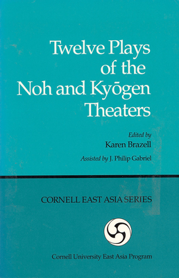 Twelve Plays of the Noh and Kyogen Theaters - Brazell, Karen, Professor (Editor)