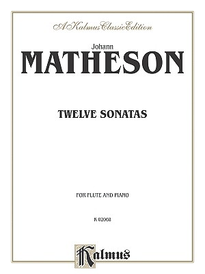 Twelve Sonatas: For Flute, Part(s) - Mattheson, Johann (Composer)