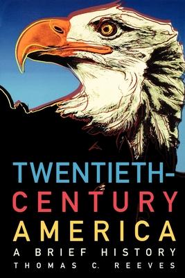 Twentieth-Century America: A Brief History - Reeves, Thomas C